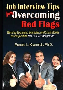 Job interview tips for overcoming red flags : winning strategies, examples, and short stories for people with not-so-hot backgrounds by Krannich, Ronald L.