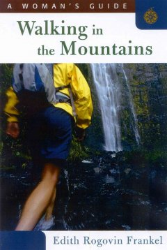 Walking in the mountains : a woman's guide by Frankel, Edith Rogovin.