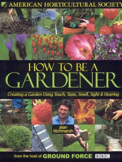 How to be a gardener by Titchmarsh, Alan.