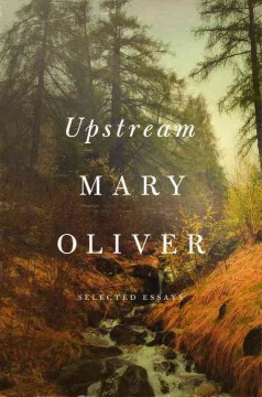 Upstream : select essays by Oliver, Mary