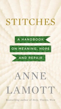 Stitches : a handbook on meaning, hope and repair by Lamott, Anne.