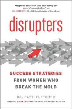 Disrupters : success strategies from women who break the mold by Fletcher, Patti