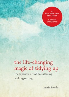 The life-changing magic of tidying up : the Japanese art of decluttering and organizing by Kondō, Marie