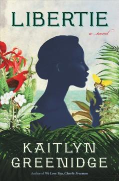 Libertie : a novel by Greenidge, Kaitlyn