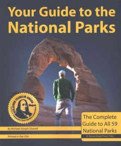 Your guide to the national parks : the complete guide to all 59 National Parks by Oswald, Michael Joseph