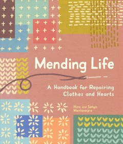Mending life : a handbook for repairing clothes and hearts by Montenegro, Nina