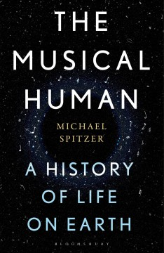The musical human : a history of life on Earth by Spitzer, Michael