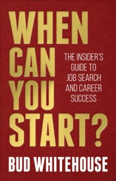 When can you start? : the insider's guide to job search and career success by Whitehouse, Bud.
