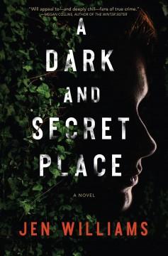 A dark and secret place : a novel by Williams, Jen  (Fiction writer)