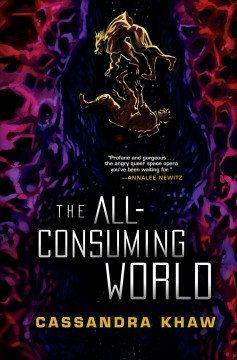 The all-consuming world by Khaw, Cassandra.