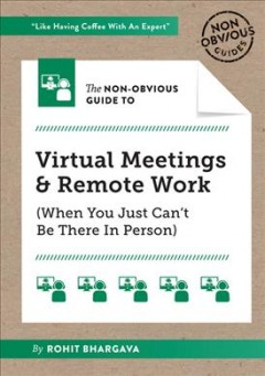 The non-obvious guide to virtual meetings & remote work (when you just can't be there in person) by Bhargava, Rohit