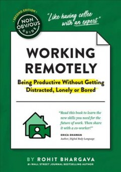 Working remotely : being productive without getting distracted, lonely, or bored by Bhargava, Rohit