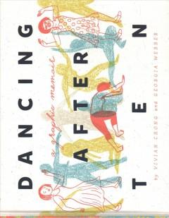Dancing after ten : a graphic memoir by Chong, Vivian