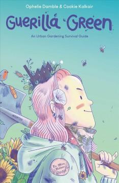 Guerilla green : an urban gardening survival guide by Kalkair, Cookie