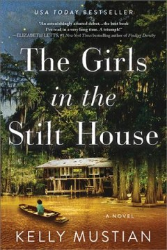 The girls in the stilt house : a novel by Mustian, Kelly