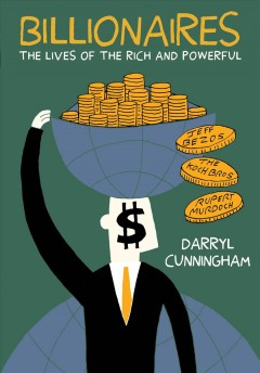 Billionaires : the lives of the rich and powerful by Cunningham, Darryl
