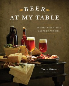 Beer at my table : recipes, beer styles and food pairings by Wilson, Tonia