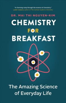 Chemistry for Breakfast : The Amazing Science of Everyday Life by Nguyen-Kim, Mai Thi, Dr./ Pybus, Sarah (TRN)/ Lenkova, Claire (ILT)