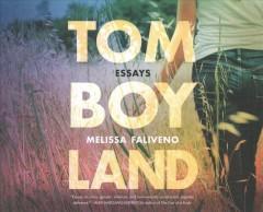 Tomboyland : essays by Faliveno, Melissa