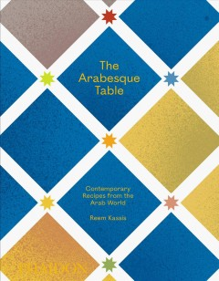 The Arabesque table : contemporary recipes from the Arab world by Kassis, Reem