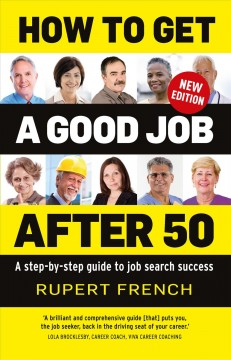 How to get a good job after 50 : a step-by-step guide to job search success by French, Rupert