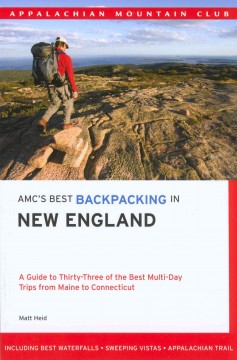 AMC's best backpacking in New England : a guide to 33 of the best multi-day trips from Maine to Connecticut by Heid, Matt
