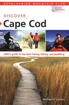 Discover Cape Cod : AMC's guide to the best hiking, biking, and paddling by O'Connor, Michael