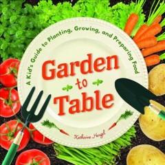 Garden to table : a kid