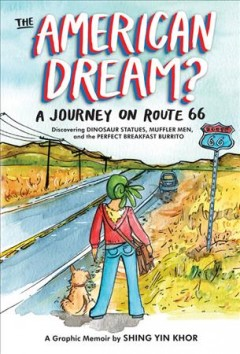 The American dream? : a journey on Route 66 discovering dinosaur statues, muffler men, and the perfect breakfast burrito by Khor, Shing Yin