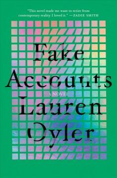 Fake accounts : a novel by Oyler, Lauren