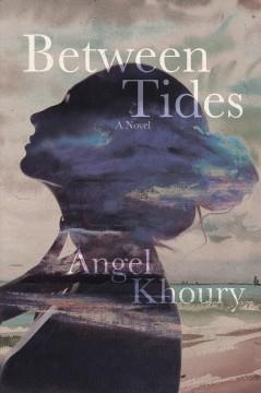 Between tides : a novel by Khoury, Angel Ellis