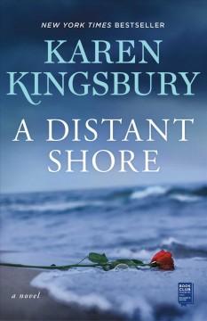 A distant shore : a novel by Kingsbury, Karen