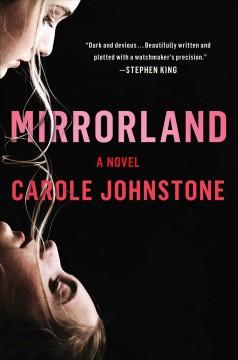Mirrorland : a novel by Johnstone, Carole