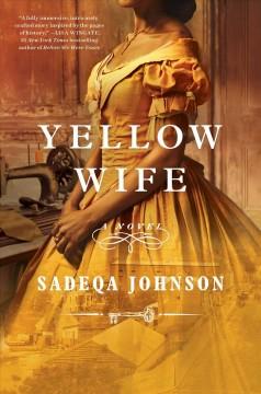 Yellow wife : a novel by Johnson, Sadeqa