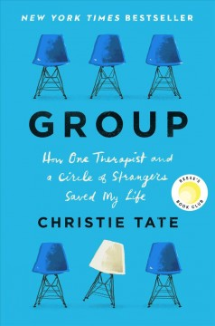 Group : how one therapist and a circle of strangers saved my life by Tate, Christie