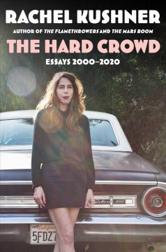 The hard crowd : essays 2000-2020 by Kushner, Rachel