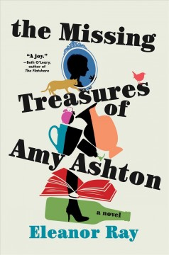 The missing treasures of Amy Ashton : a novel by Ray, Eleanor  (Author)