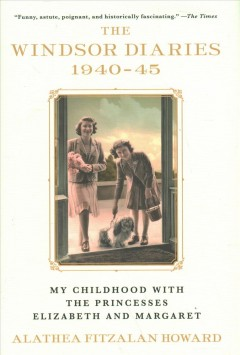 The Windsor Diaries: My Childhood with the Princesses Elizabeth and Margaret by Howard, Alathea Fitzalan