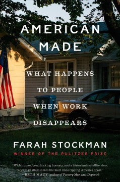 American made : what happens to people when work disappears by Stockman, Farah