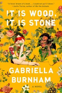 It is wood, it is stone : a novel by Burnham, Gabriella