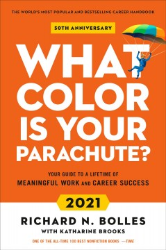 What color is your parachute? 2021 : your guide to a lifetime of meaningful work and career success by Bolles, Richard Nelson