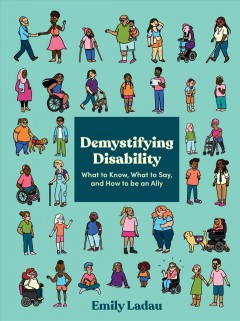 Demystifying disability : what to know, what to say, and how to be an ally by Ladau, Emily