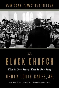The Black church : this is our story, this is our song by Gates, Henry Louis,  Jr.
