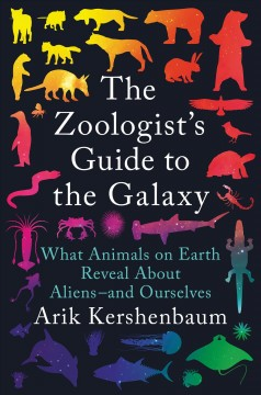 The zoologist's guide to the galaxy : what animals on earth reveal about aliens--and ourselves by Kershenbaum, Arik