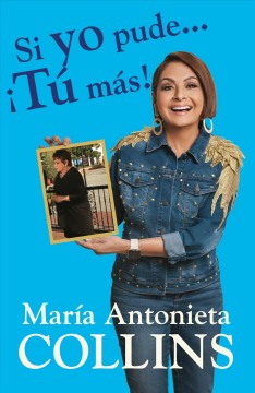 Si yo pude... tau maas! by Collins, Maraia Antonieta
