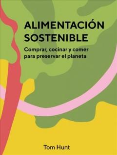 Alimentación sostenible: comprar, cocinar y comer para preserver el planeta by Hunt, Tom