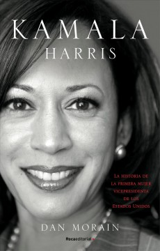 Kamala Harris : la historia de la primera mujer vicepresidenta de Estados Unidos by Morain, Dan