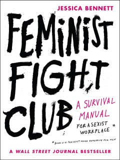 Feminist fight club : an office survival manual (for a sexist workplace) by Bennett, Jessica