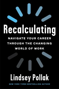 Recalculating : navigate your career through the changing world of work by Pollak, Lindsey