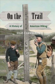 On the trail : a history of american hiking by Chamberlin, Silas.